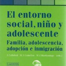 Libros de segunda mano: EL ENTORNO SOCIAL, NIÑO Y ADOLESCENTE. FAMILIA, ADOLESCENCIA, ADOPCIÓN E INMIGRACIÓN. RM71683. . Lote 52320959