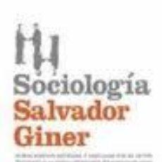 Libros de segunda mano: SOCIOLOGIA SALVADOR GINER 2010 EDICIONES PENINSULA NUEVA EDICION REVISADA Y AMPLIADA. Lote 146853553