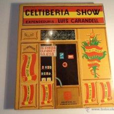 Libros de segunda mano: CELTIBERIA SHOW. LUIS CARANDELL. (M-6). Lote 52692298