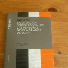 Libros de segunda mano: LA SITUACION SOCIOLABORAL DE LAS PERSONAS DE 45 A 64 AÑOS DE EDAD. CONSEJO ECONOMICO 2014 194 PAG. Lote 52716608