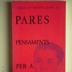 Libros de segunda mano: PARES, PENSAMENTS PER A EDUCAR - MIQUEL Mª BERTRAN QUERA S.J. - EDITORIAL ESTELA 1963 - 1ª EDICIÓ. Lote 52737263
