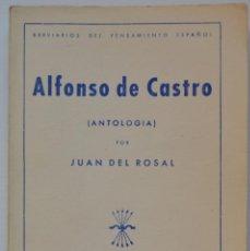 Libros de segunda mano: ALFONSO DE CASTRO (ANTOLOGÍA) POR JUAN DEL ROSAL. BREVIARIOS DEL PENSAMIENTO ESPAÑOL. EDIC. FE, 1942. Lote 52761919