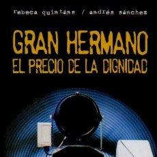 Libros de segunda mano: GRAN HERMANO. EL PRECIO DE LA DIGNIDAD - REBECA QUINTÁNS Y ANDRÉS SÁNCHEZ. EDITORIAL ARDI BELTZA. Lote 52783955