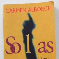 Libros de segunda mano: SOLAS - GOZOS Y SOMBRAS DE UNA MANERA DE VIVIR - CARMEN ALBORCH - SOLEDAD SOCIEDAD PENSAMIENTO LIBRO. Lote 52871499