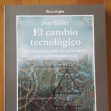 Libros de segunda mano: JON ELSTER. EL CAMBIO TECNOLÓGICO. INVESTIGACIONES SOBRE LA RACIONALIDAD Y LA TRANSFORMACIÓN SOCIAL. Lote 52993368