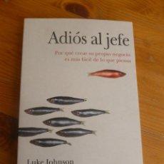 Libros de segunda mano: ADIOS AL JEFE. CREAR PROPIO NEGOCIO ES MAS FACIL DE LO QUE SE PIENSA.LUKE JOHNSON.CONECTA.2011 219 P. Lote 52996388