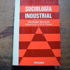 Libros de segunda mano: SOCIOLOGIA INDUSTRIAL, WOLFRAM BURISCH, PIRAMIDE, 1977. Lote 53058756