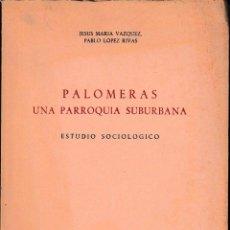 Libros de segunda mano: PALOMERAS UNA PARROQUIA SUBURBANA (VÁZQUEZ / LÓPEZ RIVAS, 1966) SIN USAR JAMÁS. Lote 87496671