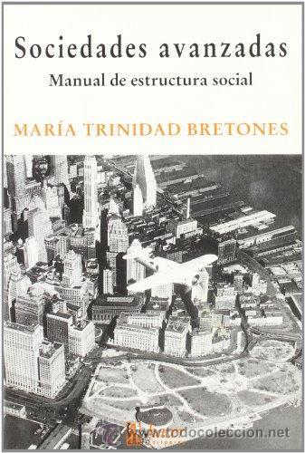 SOCIEDADES AVANZADAS. MANUAL DE ESTRUCTURA SOCIAL. MARÍA TRINIDAD BRETONES. HACER ED. 2001 RAREZA! (Libros de Segunda Mano - Pensamiento - Sociología)