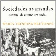 Libros de segunda mano: SOCIEDADES AVANZADAS. MANUAL DE ESTRUCTURA SOCIAL. MARÍA TRINIDAD BRETONES. HACER ED. 2001 RAREZA!. Lote 53236624