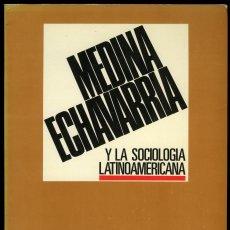 Libros de segunda mano: MEDINA ECHAVARRÍA Y LA SOCIOLOGÍA LATINOAMERICANA. VARIOS AUTORES. Lote 53323637