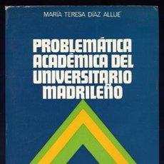 Libros de segunda mano: DÍAZ ALLUÉ, MARÍA TERESA. PROBLEMÁTICA ACADÉMICA DEL UNIVERSITARIO MADRILEÑO. 1973.. Lote 53431981