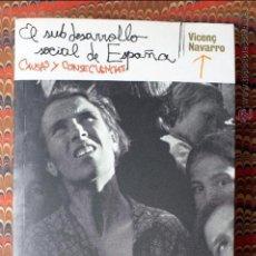 Libros de segunda mano: EL SUBDESARROLLO SOCIAL DE ESPAÑA. CAUSAS Y CONSECUENCIAS. VICENÇ NAVARRO PEDIDO MÍNIMO 5€. Lote 54332160