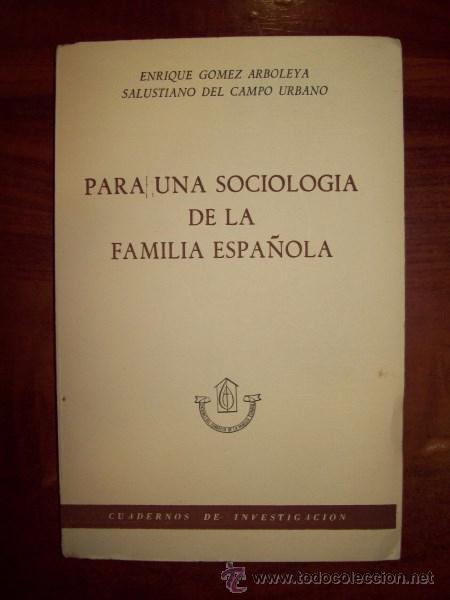 PARA UNA SOCIOLOGÍA DE LA FAMILIA ESPAÑOLA / ENRIQUE GÓMEZ ARBOLEYA, SALUSTIANO DEL CAMPO URBANO (Libros de Segunda Mano - Pensamiento - Sociología)