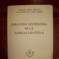 Libros de segunda mano: PARA UNA SOCIOLOGÍA DE LA FAMILIA ESPAÑOLA / ENRIQUE GÓMEZ ARBOLEYA, SALUSTIANO DEL CAMPO URBANO. Lote 54800568