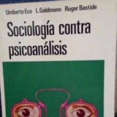 Libros de segunda mano: SOCIOLOGÍA CONTRA PSICOANÁLISIS. UMBERTO ECO, L. GOLDMANN, ROGER BASTIDE.. Lote 54868938