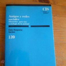 Libros de segunda mano: AMIGOS Y REDES SOCIALES. FELIX REQUENA SANTOS. CIS. 1994 147 PP. Lote 55030024