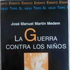 Libros de segunda mano: LA GUERRA CONTRA LOS NIÑOS. LA IMPUNIDAD DE LA VIOLENCIA EN LA MISERIA. J.M. MARTÍN MEDEM. Lote 55176315