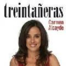 Libros de segunda mano: TREINTAÑERAS. CARMEN ALCAYDE. EDICIÓN ESPECIAL. ESPEJO DE TINTA. 2006. NUEVO.. Lote 61267355