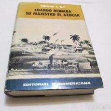 Libros de segunda mano: CUANDO REINABA SU MAJESTAD EL AZUCAR - ROLAND T. ELY - 1963. Lote 55786902
