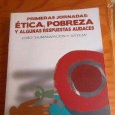 Libros de segunda mano: ÉTICA POBREZA Y ALGUNAS RESPUESTAS AUDACES- PRIMERAS JORNADAS FORO HUMANIZACIÓN Y JUSTICIA SALAMANCA. Lote 55880589