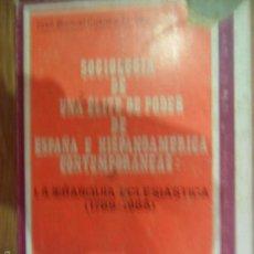 Libros de segunda mano: SOCIOLOGÍA DE UNA ÉLITE DE PODER DE ESPAÑA E HISPANOAMÉRICA CONTEMPORÁNEAS, ED. ESCUDERO. Lote 56137187