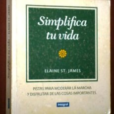 Libros de segunda mano: SIMPLIFICA TU VIDA POR ELAINE ST. JAMES DE ED. INTEGRAL EN BARCELONA 1996 PRIMERA EDICIÓN. Lote 56192300