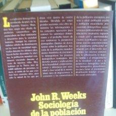 Libros de segunda mano: JOHN R. WEEKS, SOCIOLOGÍA DE LA POBLACIÓN. Lote 56231727