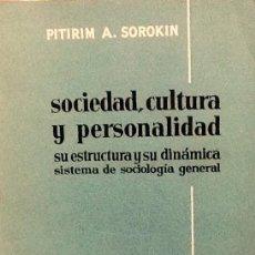 Libros de segunda mano: SOCIEDAD, CULTURA Y PERSONALIDAD. SU ESTRUCTURA Y SU DINÁMICA. PITIRIM A. SOROKIN. Lote 56474315