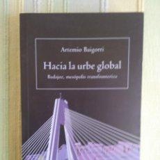 Libros de segunda mano: HACIA LA URBE GLOBAL. ARTEMIO BAIGORRI. Lote 56549814