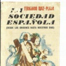 Libros de segunda mano: LA SOCIEDAD ESPAÑOLA. DESDE LOS ORÍGENES HASTA NUESTRO DÍAS. FERNANDO DÍAZ-PLAJA.BARCELONA. 19744. Lote 56734134