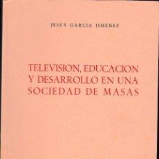 Libros de segunda mano: TELEVISIÓN, EDUCACIÓN Y DESARROLLO EN UNA SOCIEDAD DE MASAS (J. GARCÍA 1965) SIN USAR. Lote 57320004