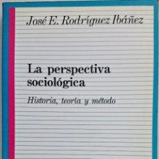 Libros de segunda mano: LA PERSPECTIVA SOCIOLÓGICA. HISTORIA, TEORÍA Y MÉTODO. JOSÉ E. RODRÍGUEZ IBÁÑEZ. Lote 57438979