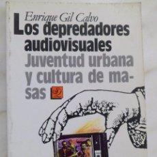 Libros de segunda mano: LOS DEPREDADORES AUDIOVISUALES. JUVENTUD URBANA Y CULTURA DE MASAS. ENRIQUE GIL CALVO. TECNOS. Lote 57525116