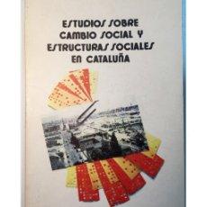 Libros de segunda mano: ESTUDIOS SOBRE CAMBIO SOCIAL Y ESTRUCTURAS SOCIALES EN CATALUÑA. Lote 57827166