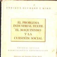 Libros de segunda mano: E. DIUMARÓ Y MIMÓ : EL PROBLEMA INDUSTRIAL TEXTIL, EL MAQUINISMO Y LA CUESTIÓN SOCIAL (1939). Lote 57954354