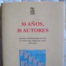 Libros de segunda mano: 30 AÑOS 30 AUTORES EDICIÓN CONMEMORATIVA FERIA DEL LIBRO LEÓN 1977-2007-ASOCIACIÓN LIBREROS. Lote 57987980
