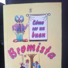 Libros de segunda mano: COMO SER UN BUEN BROMISTA -REFM1E3. Lote 58069294