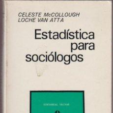 Libros de segunda mano: ESTADÍSTICA PARA SOCIÓLOGOS CELESTE MCCOLLOUGH EDITORIAL TECNOS 416 PAGINAS MADRIS 1971 LE1056. Lote 58254599