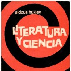 Libros de segunda mano: ALDOUS HUXLEY - LITERATURA Y CIENCIA - EDHASA BARCELONA BUENOS AIRES 1964 (1ª ED.). Lote 58280697