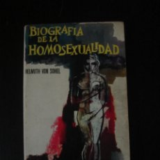 Libros de segunda mano: BIOGRAFÍA DE LA HOMOSEXUALIDAD, DE HELMUTH VON SOHEL. FERMA, BARCELONA, 1964.. Lote 58384560