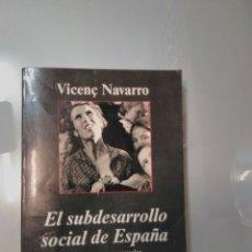 Libros de segunda mano: VICENC NAVARRO EL SUBDESARROLLO SOCIAL DE ESPAÑA. Lote 58455636