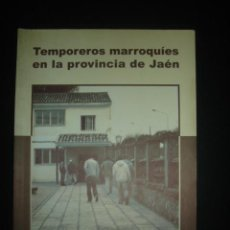Libros de segunda mano: TEMPOREROS MARROQUÍES EN LA PROVINCIA DE JAÉN, DE E. ARAQUE, A. GARRIDO Y M. Y. IDRISSÍ. 2011. Lote 58474000