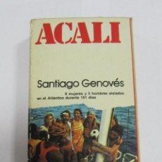 Libros de segunda mano: ACALI. SANTIAGO GENOVES. AISLADOS EN EL ATLANTICO DURANTE 101 DIAS. EDITORIAL PLANETA. 1975. Lote 58721572