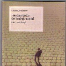 Libros de segunda mano: FUNDAMENTOS DEL TRABAJO SOCIAL ÉTICA Y METODOLOGÍA CRISTINA DE ROBERTIS 183 PAGINAS AÑO 2003 MD180. Lote 59481723