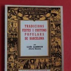 Libros de segunda mano: TRADICIONS FESTES I COSTUMS POPULARS DE BARCELONA POR LLUIS ALMERICH 1989. Lote 60531923