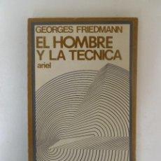 Libros de segunda mano: EL HOMBRE Y LA TECNICA - GEORGES FRIEDMANN - ED. ARIEL. 215PP. Lote 62959840