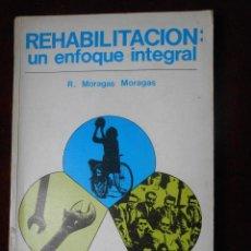 Libros de segunda mano: REHABILITACIÓN : UN ENFOQUE INTEGRAL - R. MORAGAS MORAGAS -1ª ED. 1972. Lote 109550651