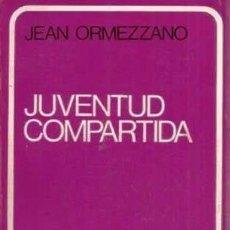 Libros de segunda mano: JUVENTUD COMPARTIDA. JEAN ORMEZZANO. Lote 63530668
