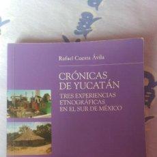 Libros de segunda mano: CRÓNICAS DE YUCATÁN TRES EXPERIENCIAS ETNOGRÁFICAS EN EL SUR DE MÉXICO DE RAFAEL CUESTA AVILA. Lote 63550710